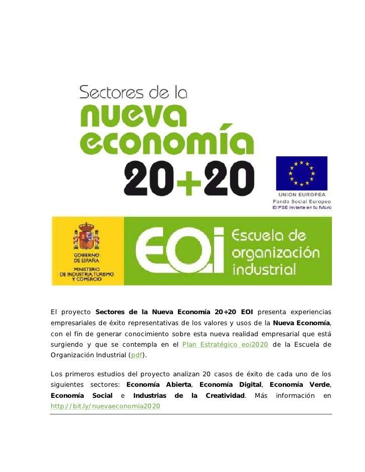 El proyecto Sectores de la Nueva Economía 20+20 EOI presenta experienciasempresariales de éxito representativas de los val...