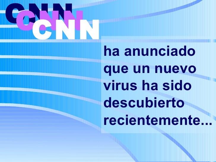 ha anunciado que un nuevo virus ha sido descubierto recientemente... CNN   CNN   CNN