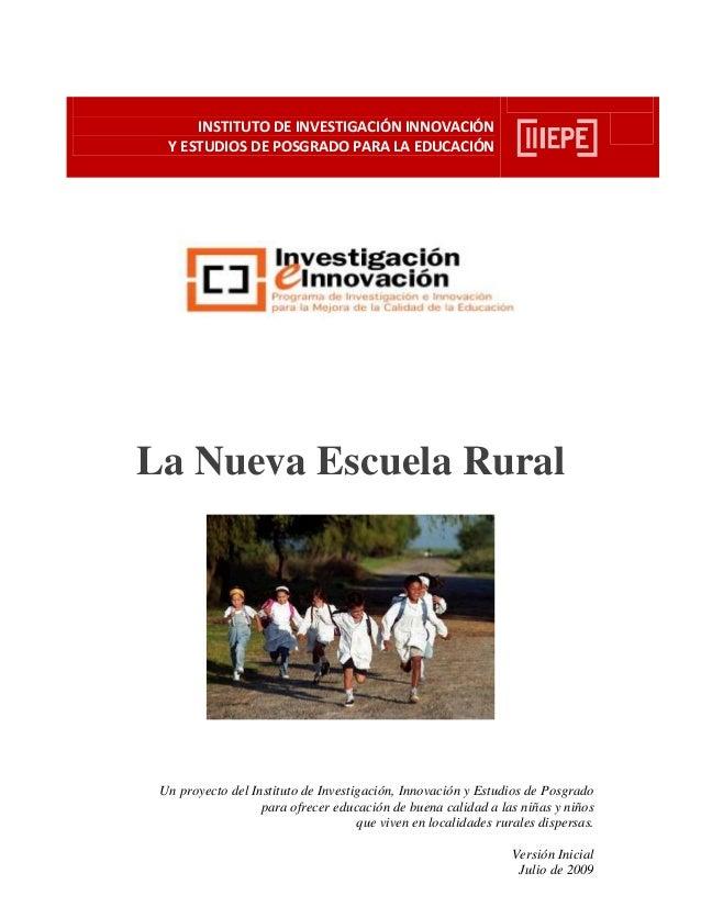 INSTITUTO DE INVESTIGACIÓN INNOVACIÓN  Y ESTUDIOS DE POSGRADO PARA LA EDUCACIÓNLa Nueva Escuela Rural Un proyecto del Inst...