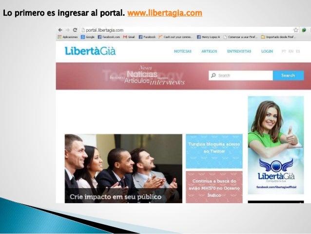 Lo primero es ingresar al portal. www.libertagia.com