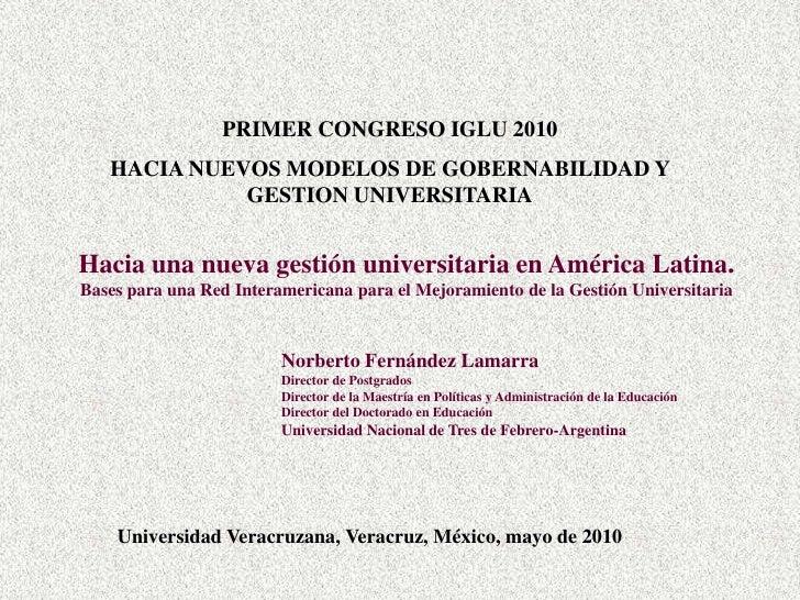 PRIMER CONGRESO IGLU 2010   HACIA NUEVOS MODELOS DE GOBERNABILIDAD Y             GESTION UNIVERSITARIAHacia una nueva gest...