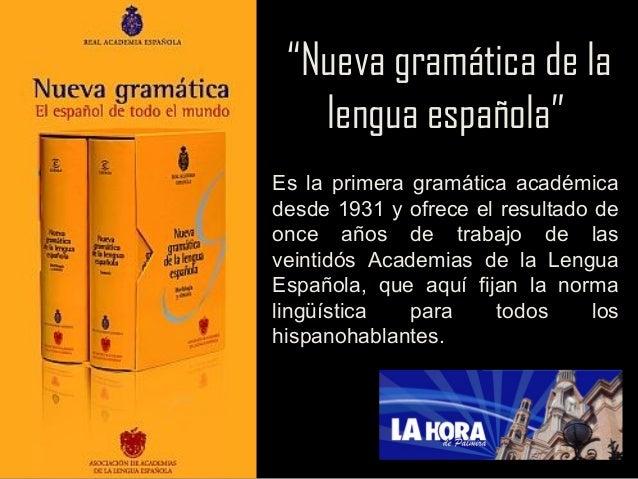 """""""Nueva gramática de la lengua española"""" Es la primera gramática académica desde 1931 y ofrece el resultado de once años de..."""
