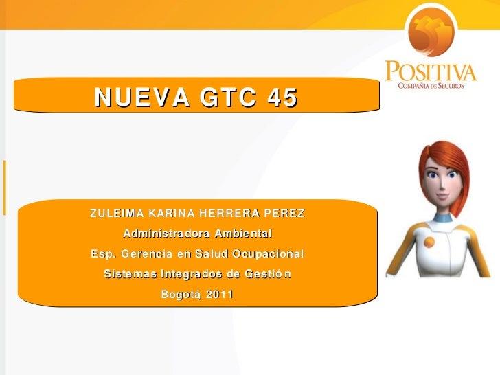 NUEVA GTC 45 ZULEIMA KARINA HERRERA PEREZ Administradora Ambiental Esp. Gerencia en Salud Ocupacional Sistemas Integrados ...