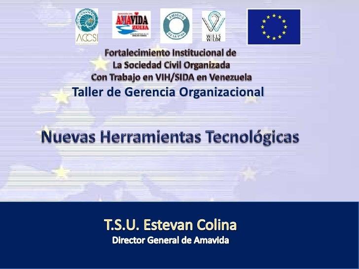 Fortalecimiento Institucional de <br />La Sociedad Civil Organizada<br />Con Trabajo en VIH/SIDA en Venezuela<br />Taller ...