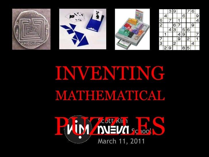 Scott Kim Nueva  School March 11, 2011 INVENTING MATHEMATICAL PUZZLES