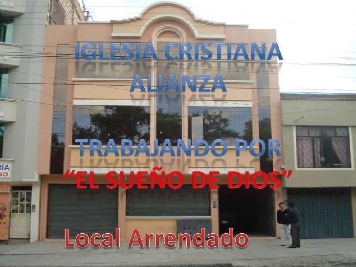 """IGLESIA CRISTIANA ALIANZA<br />Trabajando POR<br />""""EL Sueño de Dios""""<br />Local Arrendado<br />"""