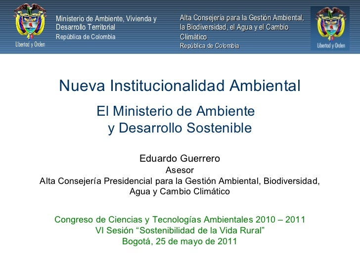 Nueva Institucionalidad Ambiental El Ministerio de Ambiente  y Desarrollo Sostenible Eduardo Guerrero Asesor Alta Consejer...