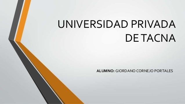 UNIVERSIDAD PRIVADA DETACNA ALUMNO: GIORDANO CORNEJO PORTALES