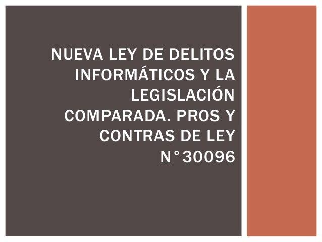 NUEVA LEY DE DELITOS INFORMÁTICOS Y LA LEGISLACIÓN COMPARADA. PROS Y CONTRAS DE LEY N°30096