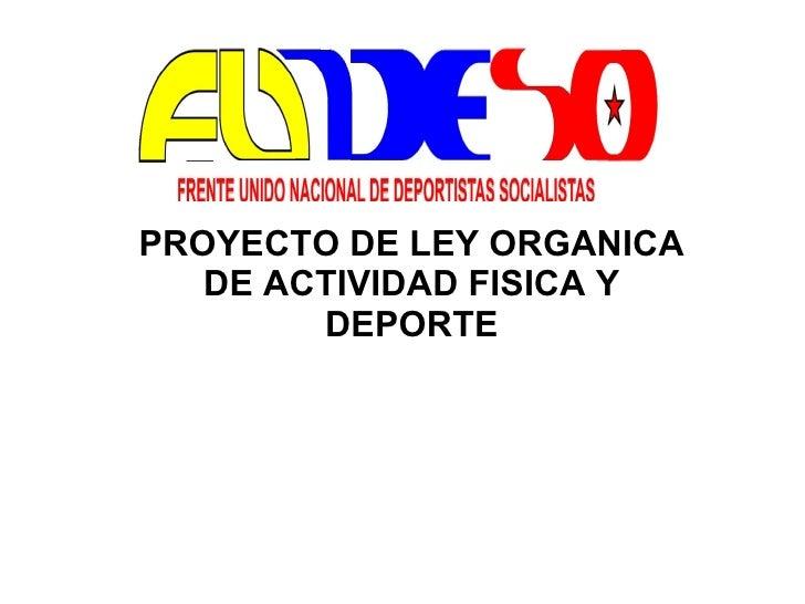 PROYECTO DE LEY ORGANICA DE ACTIVIDAD FISICA Y DEPORTE