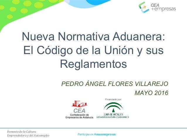 Fomento de la Cultura Emprendedora y del Autoempleo Participa en #masempresas Nueva Normativa Aduanera: El Código de la Un...