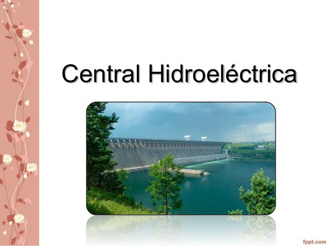 Central HidroeléctricaCentral Hidroeléctrica