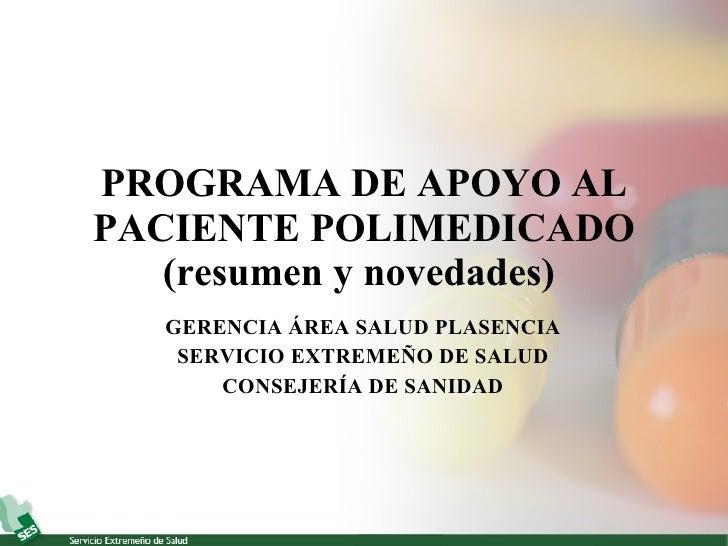 PROGRAMA DE APOYO AL PACIENTE POLIMEDICADO (resumen y novedades)   GERENCIA ÁREA SALUD PLASENCIA SERVICIO EXTREMEÑO DE SAL...