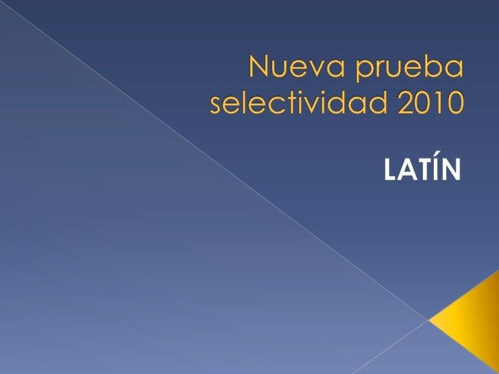 Nueva prueba selectividad 2010<br />LATÍN<br />