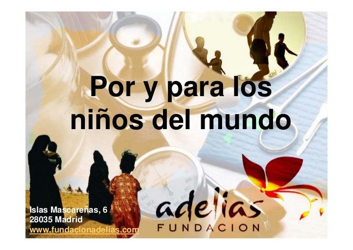 Por y para los        niños del mundoIslas Mascareñas, 628035 Madridwww.fundacionadelias.com