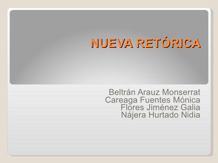 NUEVA RETÓRICA  Beltrán Arauz Monserrat Careaga Fuentes Mónica Flores Jiménez Galia Nájera Hurtado Nidia