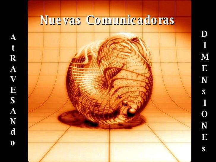 Nuevas Comunicadoras <ul><li>A </li></ul><ul><li>t </li></ul><ul><li>R </li></ul><ul><li>A </li></ul><ul><li>V </li></ul><...