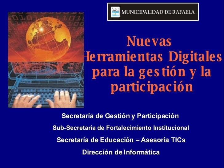 Nuevas  Herramientas Digitales para la gestión y la participación Secretaría de Gestión y Participación Sub-Secretaría de ...