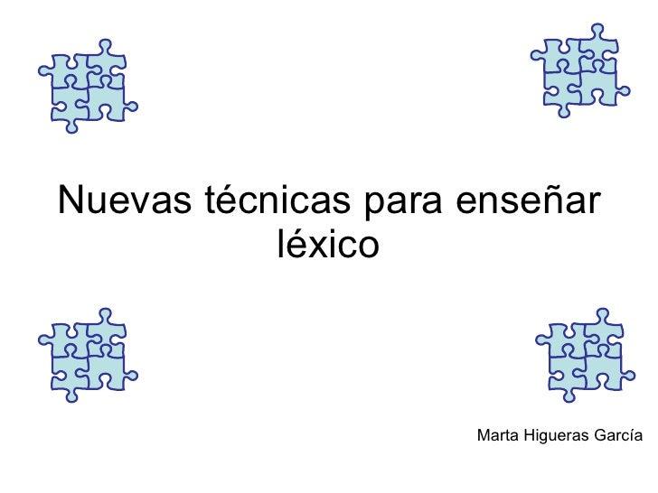 Nuevas técnicas para enseñar léxico Marta Higueras García
