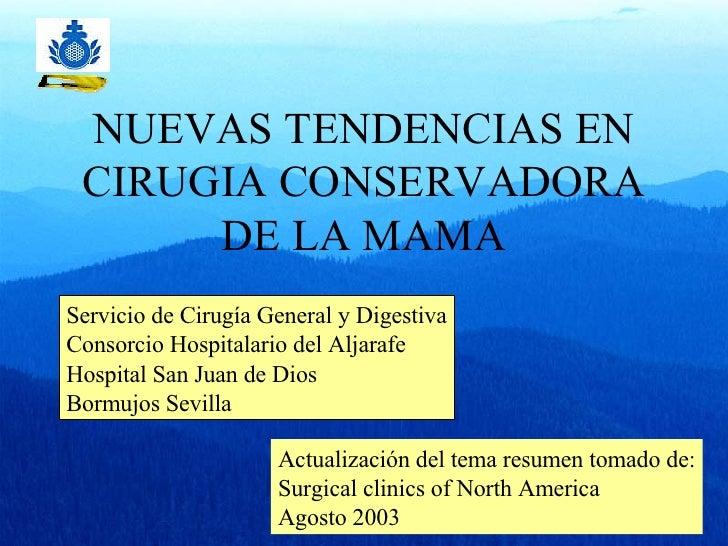 NUEVAS TENDENCIAS EN CIRUGIA CONSERVADORA DE LA MAMA Servicio de Cirugía General y Digestiva Consorcio Hospitalario del Al...
