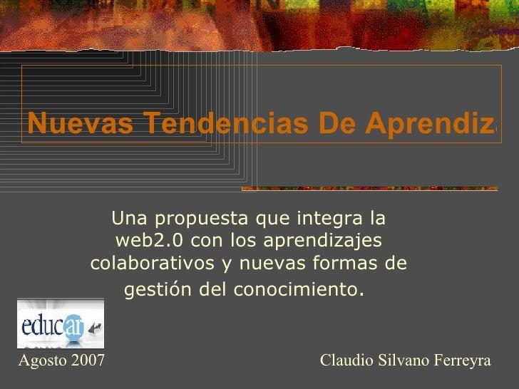 Nuevas Tendencias De Aprendizaje En La Red Una propuesta que integra la web2.0 con los aprendizajes colaborativos y nuevas...