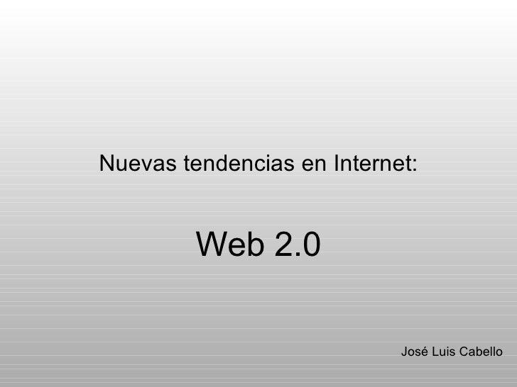Nuevas tendencias en Internet: Web 2.0 José Luis Cabello