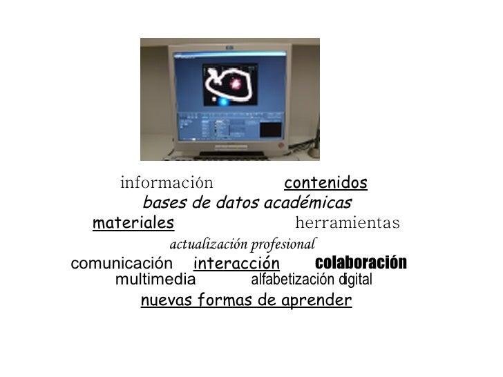 información   contenidos   bases de datos académicas materiales   herramientas actualización profesional   comunicación   ...