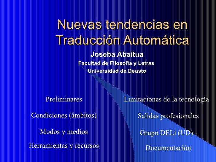 Nuevas tendencias en Traducción Automática Joseba Abaitua Facultad de Filosofía y Letras  Universidad de Deusto Preliminar...