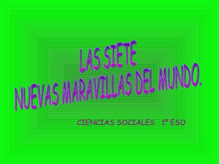 LAS SIETE  NUEVAS MARAVILLAS DEL MUNDO. CIENCIAS SOCIALES  1º ESO