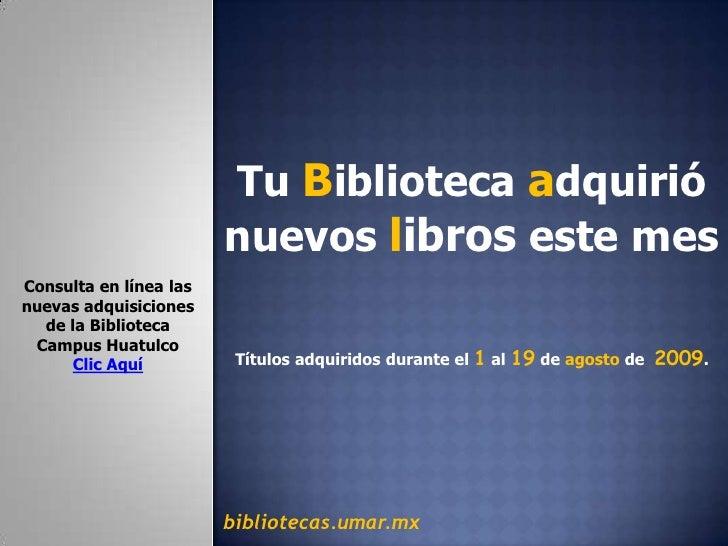 Tu Biblioteca adquirió nuevos libros este mes <br />Consulta en línea las  nuevas adquisiciones  de la Biblioteca <br />Ca...