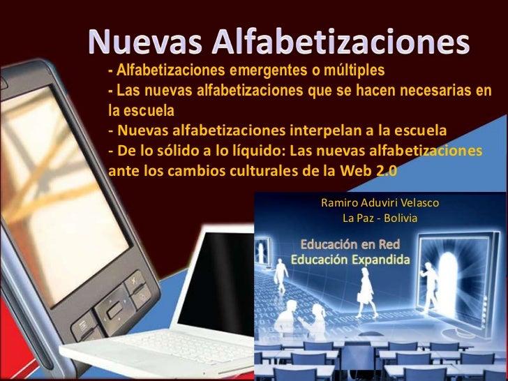 - Alfabetizaciones emergentes o múltiples- Las nuevas alfabetizaciones que se hacen necesarias enla escuela- Nuevas alfabe...