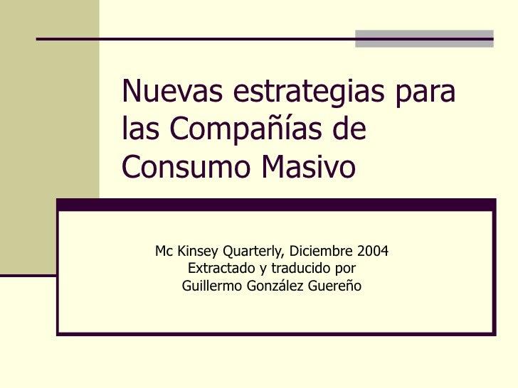 Nuevas estrategias para las Compañías de Consumo Masivo Mc Kinsey Quarterly, Diciembre 2004 Extractado y traducido por Gui...