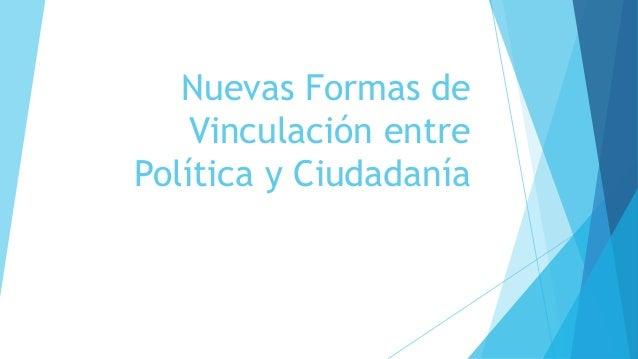 Nuevas Formas de Vinculación entre Política y Ciudadanía