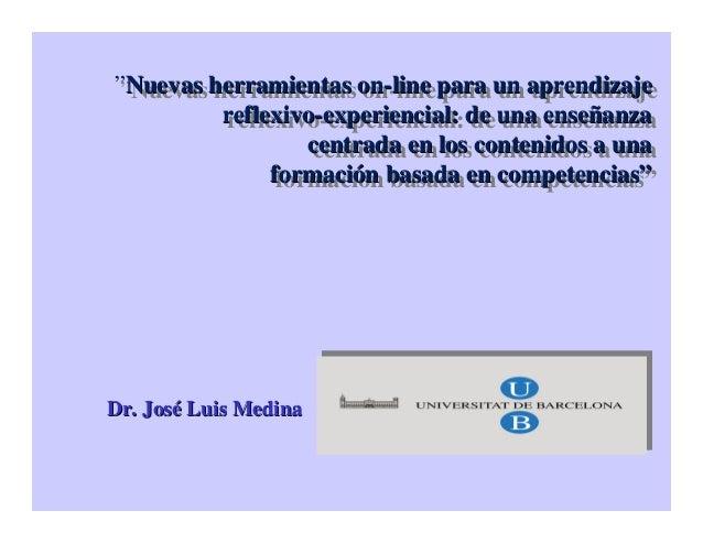 """""""Nuevas herramientas on-line para un aprendizaje reflexivo-experiencial: de una enseñanza centrada en los contenidos a una..."""