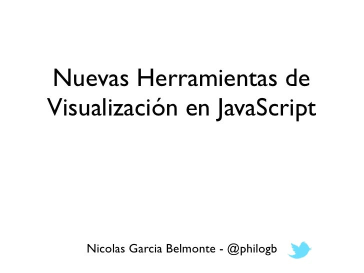 Nuevas Herramientas de Visualización en JavaScript        Nicolas Garcia Belmonte - @philogb