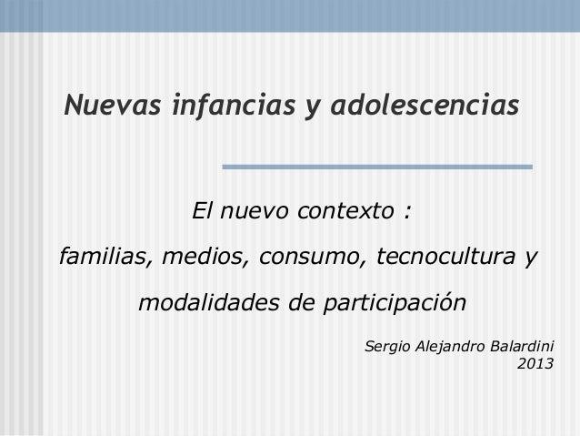 Nuevas infancias y adolescencias El nuevo contexto : familias, medios, consumo, tecnocultura y modalidades de participació...