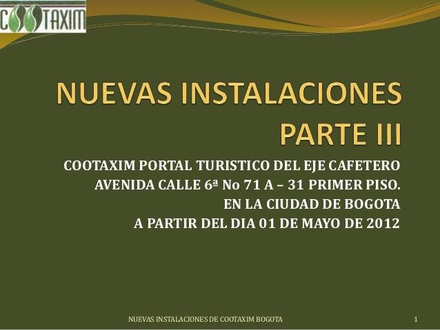 COOTAXIM PORTAL TURISTICO DEL EJE CAFETERO AVENIDA CALLE 6ª No 71 A – 31 PRIMER PISO. EN LA CIUDAD DE BOGOTA A PARTIR DEL ...