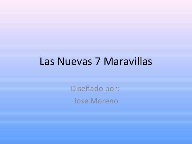 Las Nuevas 7 Maravillas Diseñado por: Jose Moreno