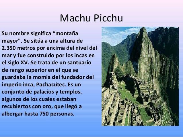 """Machu Picchu Su nombre significa """"montaña mayor"""". Se sitúa a una altura de 2.350 metros por encima del nivel del mar y fue..."""