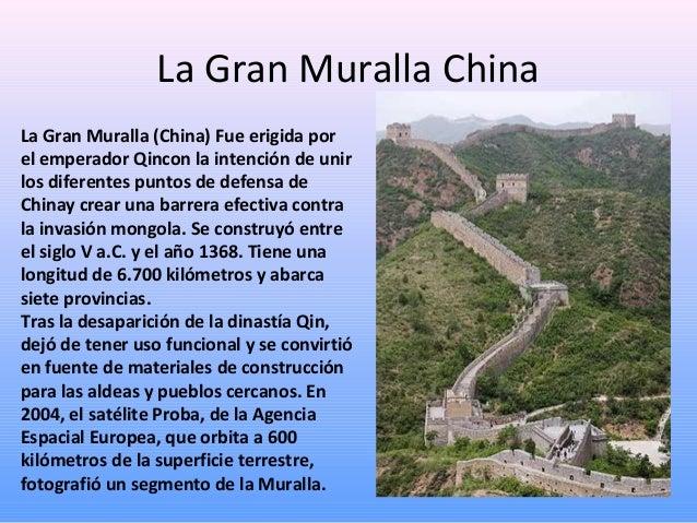 La Gran Muralla China La Gran Muralla (China) Fue erigida por el emperador Qincon la intención de unir los diferentes punt...