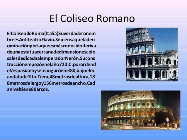 El Coliseo Romano ElColiseodeRoma(Italia)Suverdaderonom breesAnfiteatroFlavio.Sepiensaqueladen ominaciónporlaqueesmásconoc...