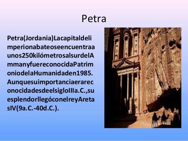 Petra Petra(Jordania)Lacapitaldeli mperionabateoseencuentraa unos250kilómetrosalsurdelA mmanyfuereconocidaPatrim oniodelaH...