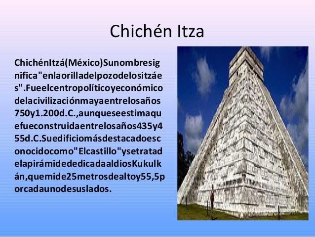 "Chichén Itza ChichénItzá(México)Sunombresig nifica""enlaorilladelpozodelositzáe s"".Fueelcentropolíticoyeconómico delacivili..."
