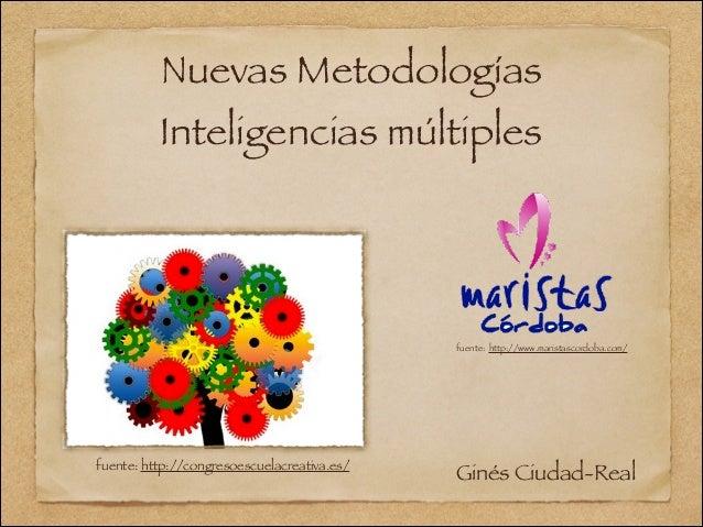 Nuevas Metodologías Inteligencias múltiples Ginés Ciudad-Realfuente: http://congresoescuelacreativa.es/ fuente: http://www...