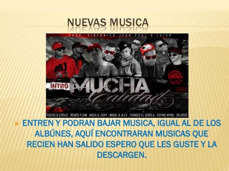 NUEVAS MUSICA   ENTREN Y PODRAN BAJAR MUSICA, IGUAL AL DE LOS       ALBÚNES, AQUÍ ENCONTRARAN MUSICAS QUE     RECIEN HAN ...