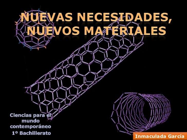 Nuevas Necesidades, Nuevos Materiales<br />Ciencias para el mundo contemporáneo<br /> 1º Bachillerato<br />Inmaculada Garc...