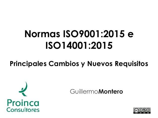 Normas ISO9001:2015 e ISO14001:2015 Principales Cambios y Nuevos Requisitos GuillermoMontero