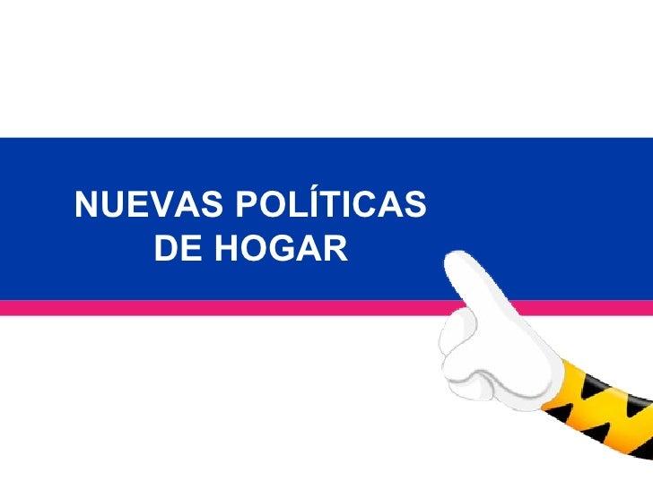 NUEVAS POLÍTICAS   DE HOGAR