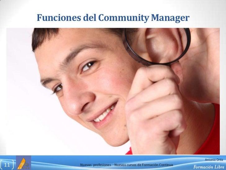 Funciones del Community Manager<br />Nuevas  profesiones  ∙ Nuevos cursos de Formación Continua<br />11<br />