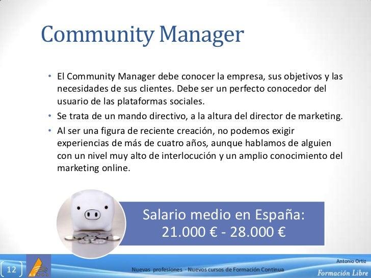 Community Manager<br />El CommunityManager debe conocer la empresa, sus objetivos y las necesidades de sus clientes. Debe ...
